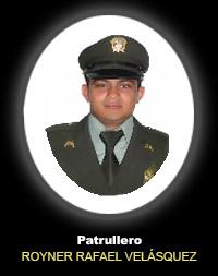Patrullero ROYNER RAFAEL VELÁSQUEZ PALACIO